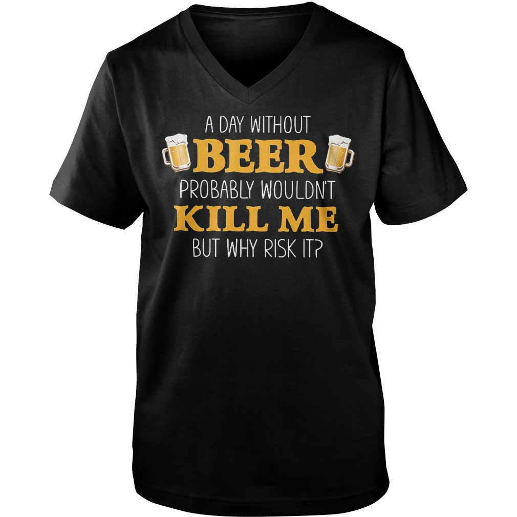 Day Without Beer Probably Wouldn't Kill Me T-Shirt Guys V-Neck