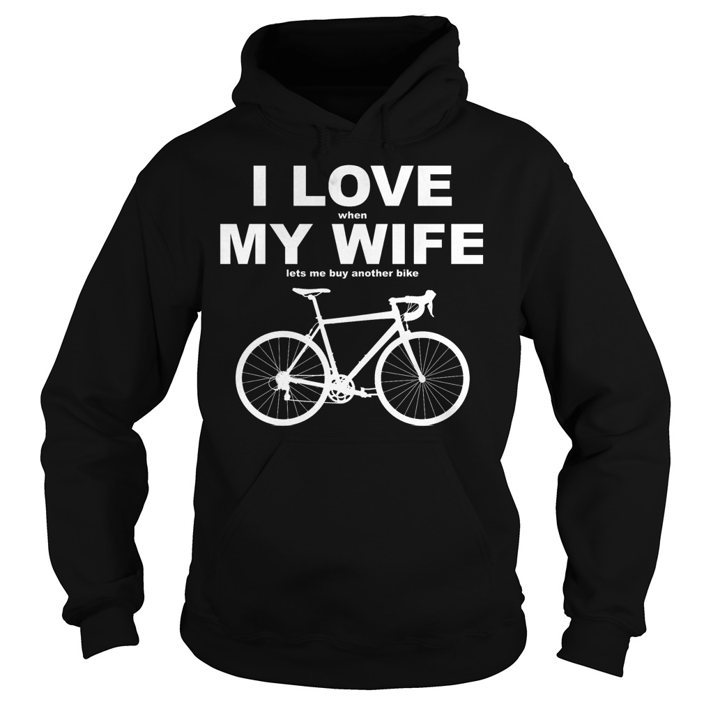 I Love My Wife Lets Buy Another Bike T-Shirt Hoodie