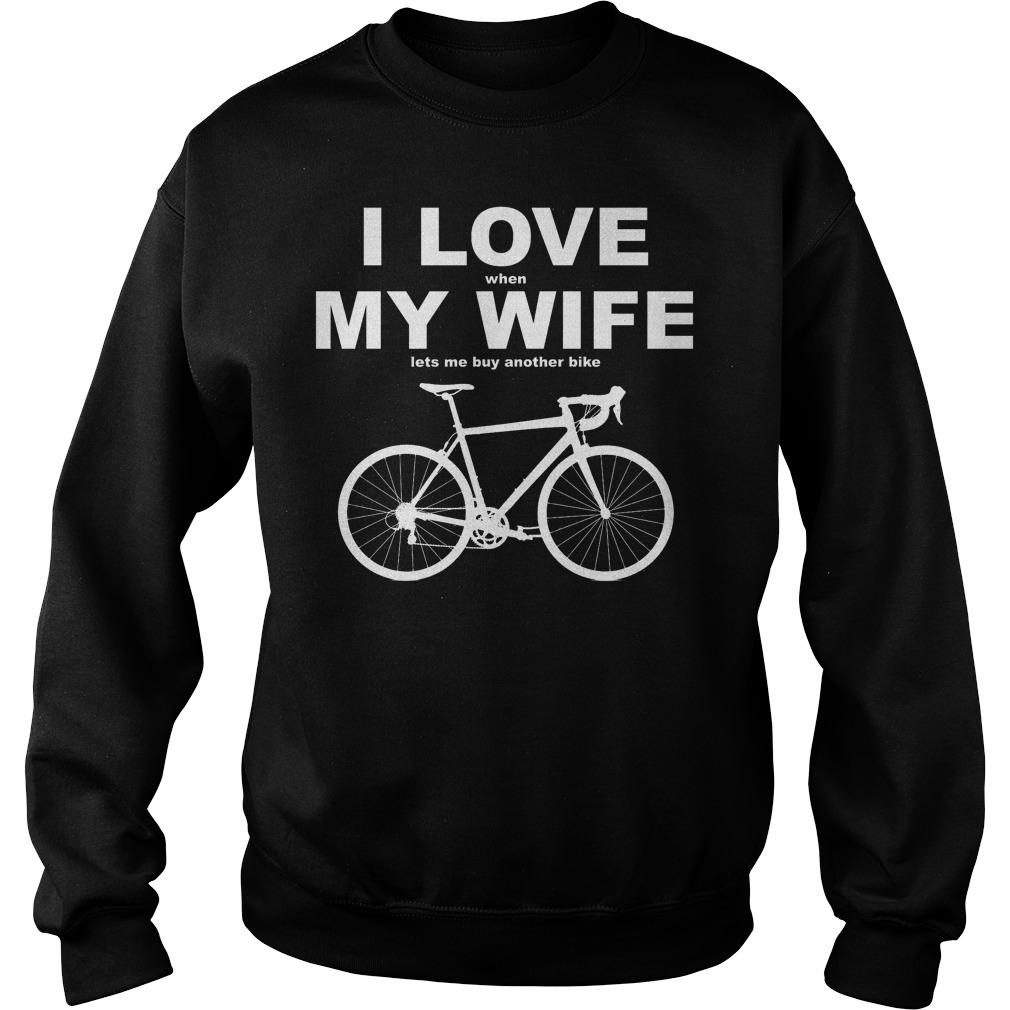 I Love My Wife Lets Buy Another Bike T-Shirt Sweatshirt Unisex