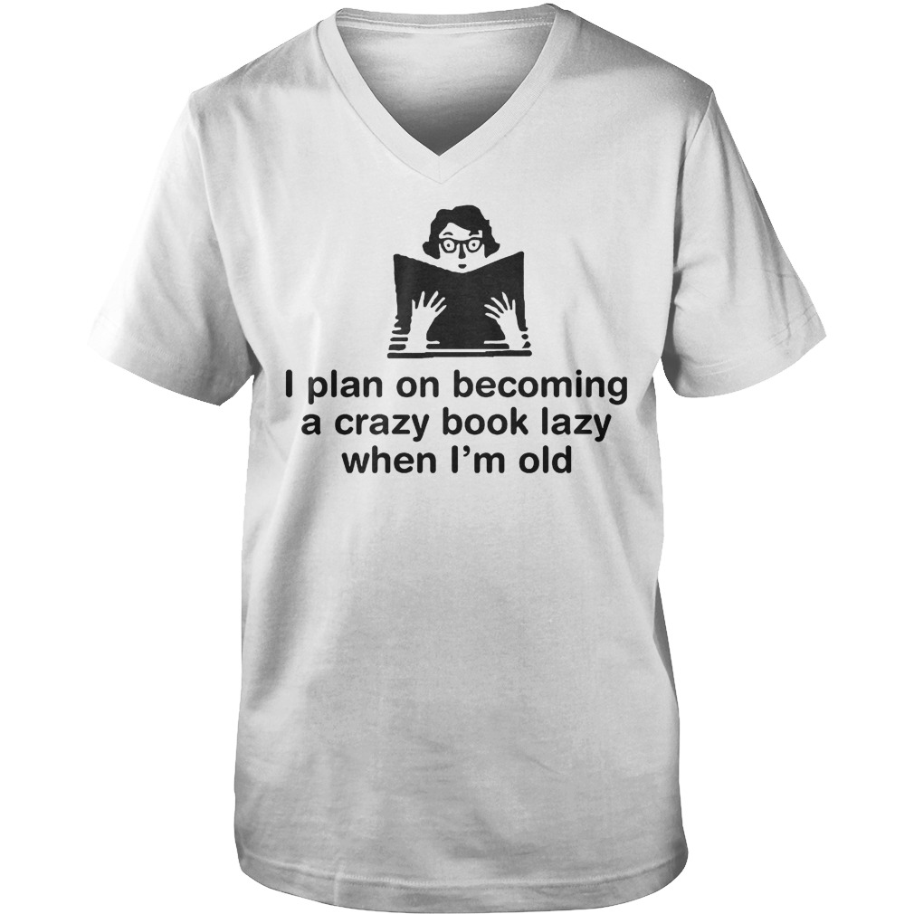 I Plan On Becoming A Crazy Book Lady When I'm Old T-Shirt Guys V-Neck