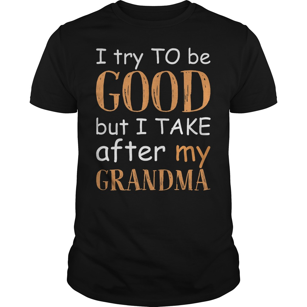 I Try To Be Good And I Take After My Grandma T-Shirt Classic Guys / Unisex Tee