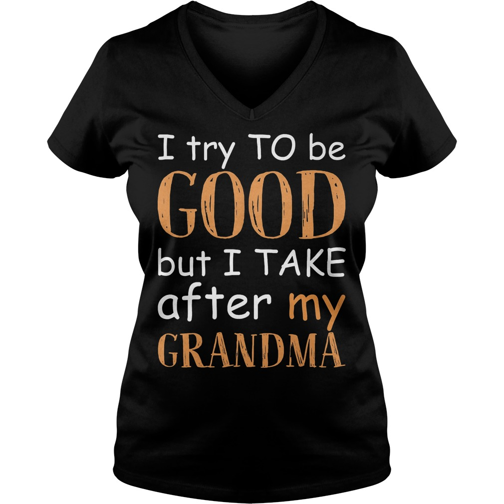 I Try To Be Good And I Take After My Grandma T-Shirt Ladies V-Neck