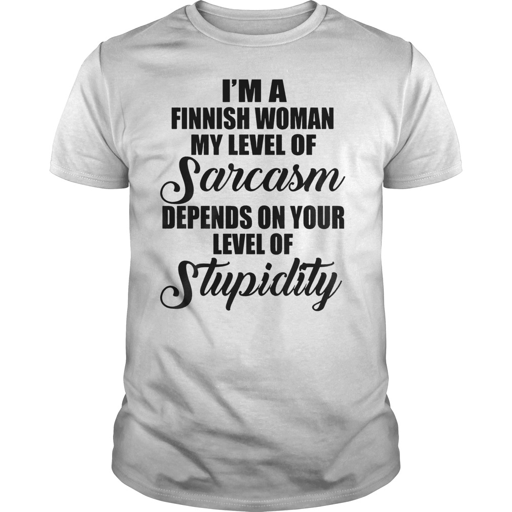 I M A Finish Woman My Level Of Sarcasm Depends On Your Level Of Stupidity T Shirt Guys Tee.jpg