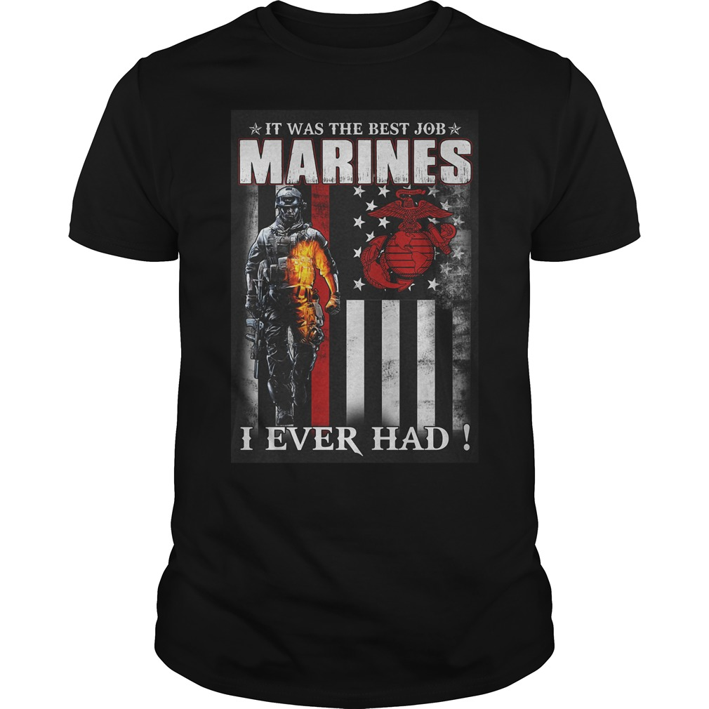 It Was The Best Job Marines I Ever Had T-Shirt Guys Tee