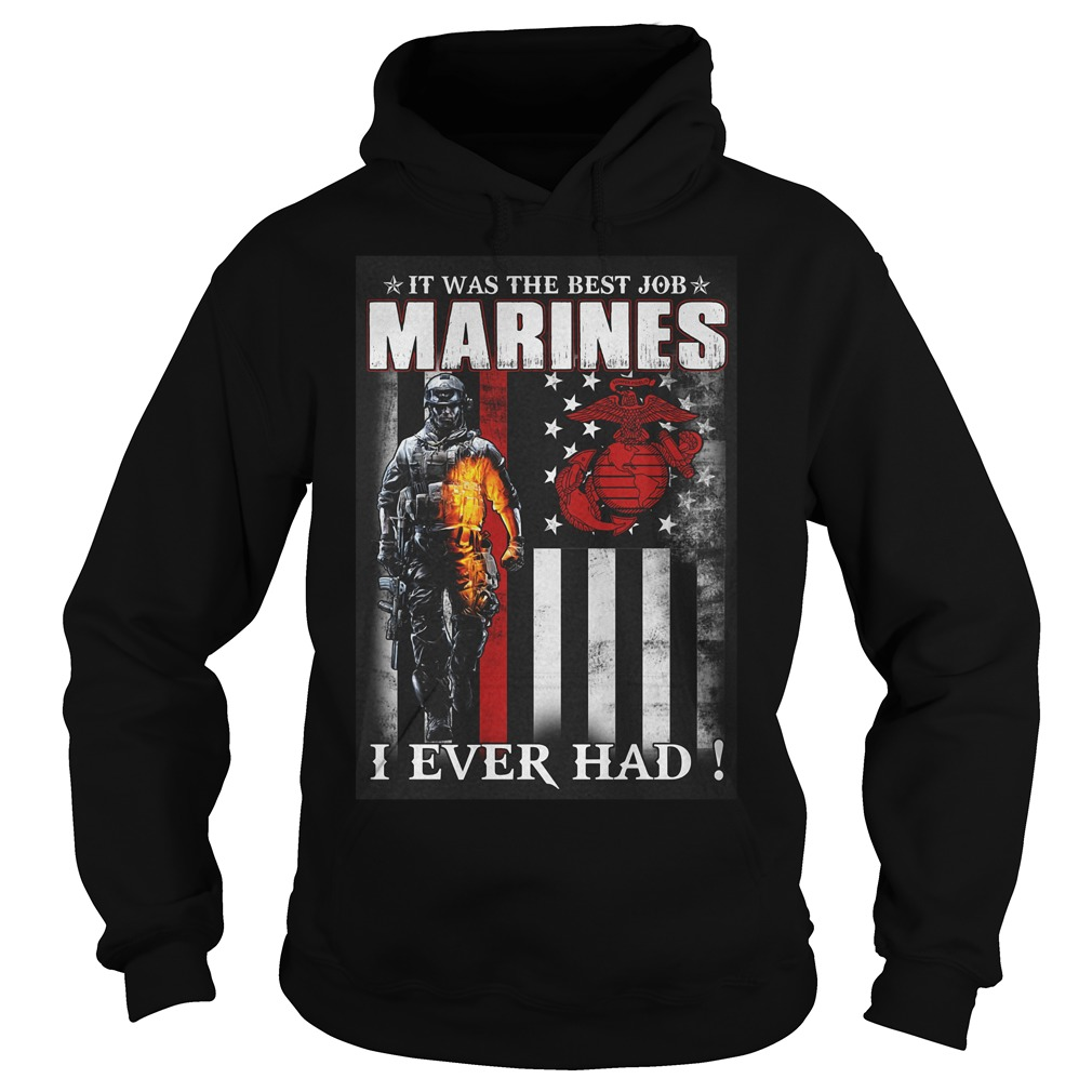 It Was The Best Job Marines I Ever Had T-Shirt Hoodie