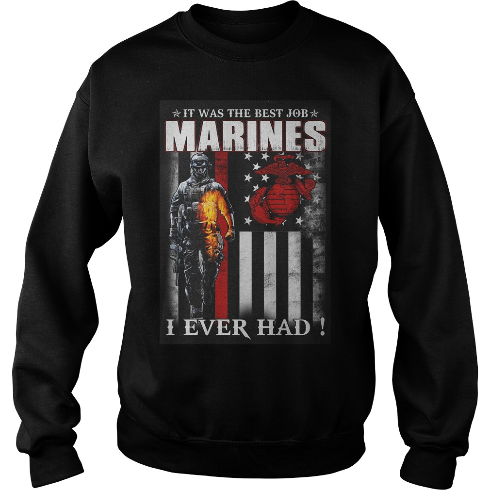 It Was The Best Job Marines I Ever Had T-Shirt Sweat Shirt