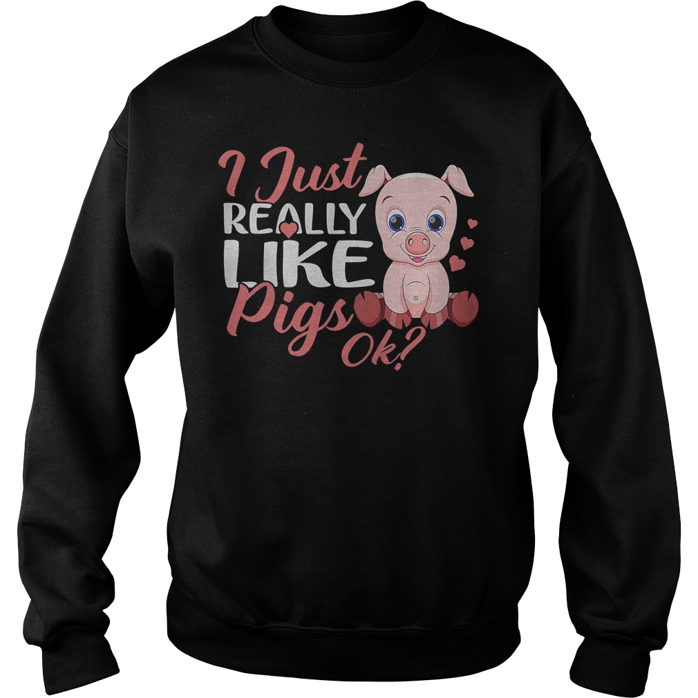 Official I Just Really Like Pigs T-Shirt Sweatshirt Unisex