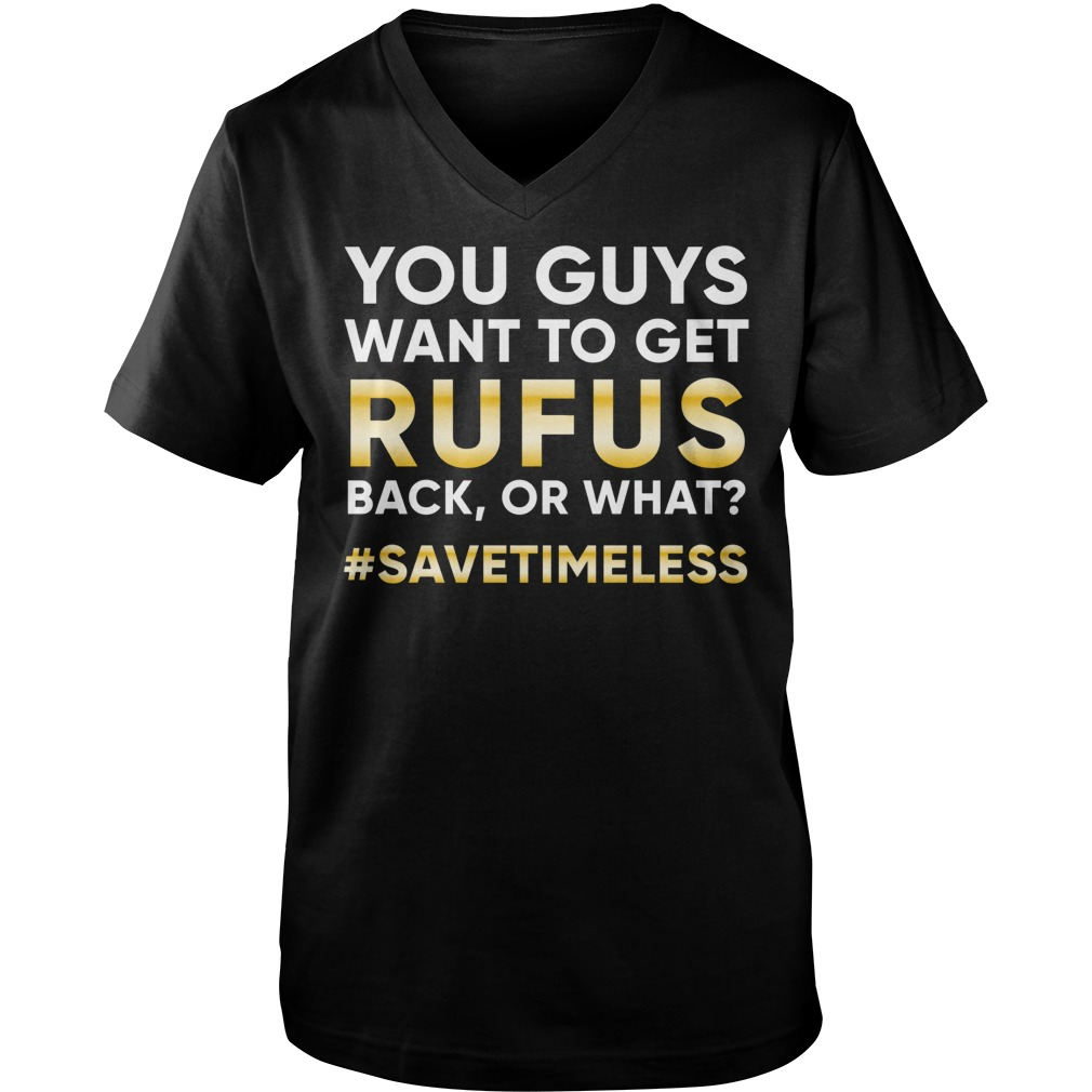 Official You Guys Want To Get Rufus Back Or What? T-Shirt Guys V-Neck