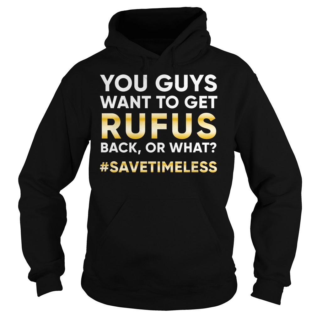 Official You Guys Want To Get Rufus Back Or What? T-Shirt Hoodie