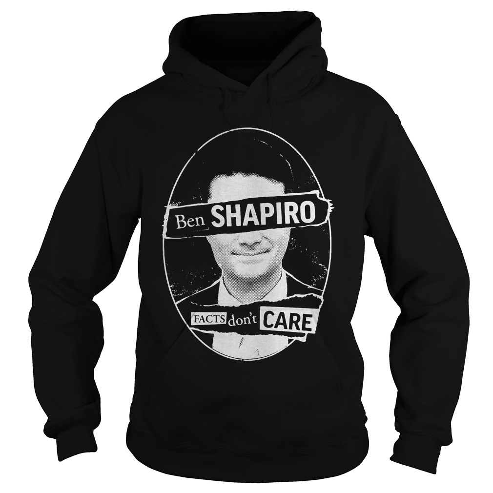 Premium Ben Shapiro Facts Don't Care T-Shirt Hoodie