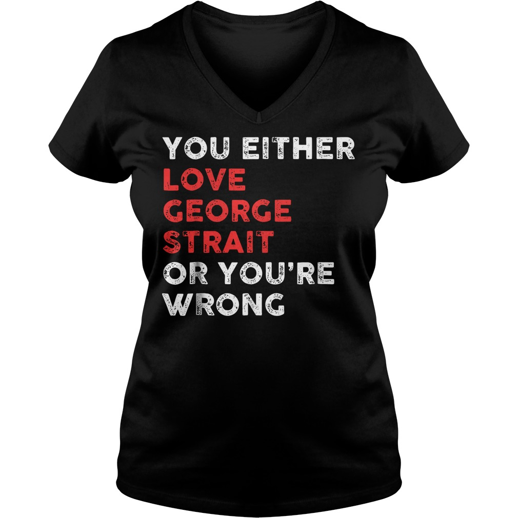 You Either Love George And You're Wrong T-Shirt Ladies V-Neck