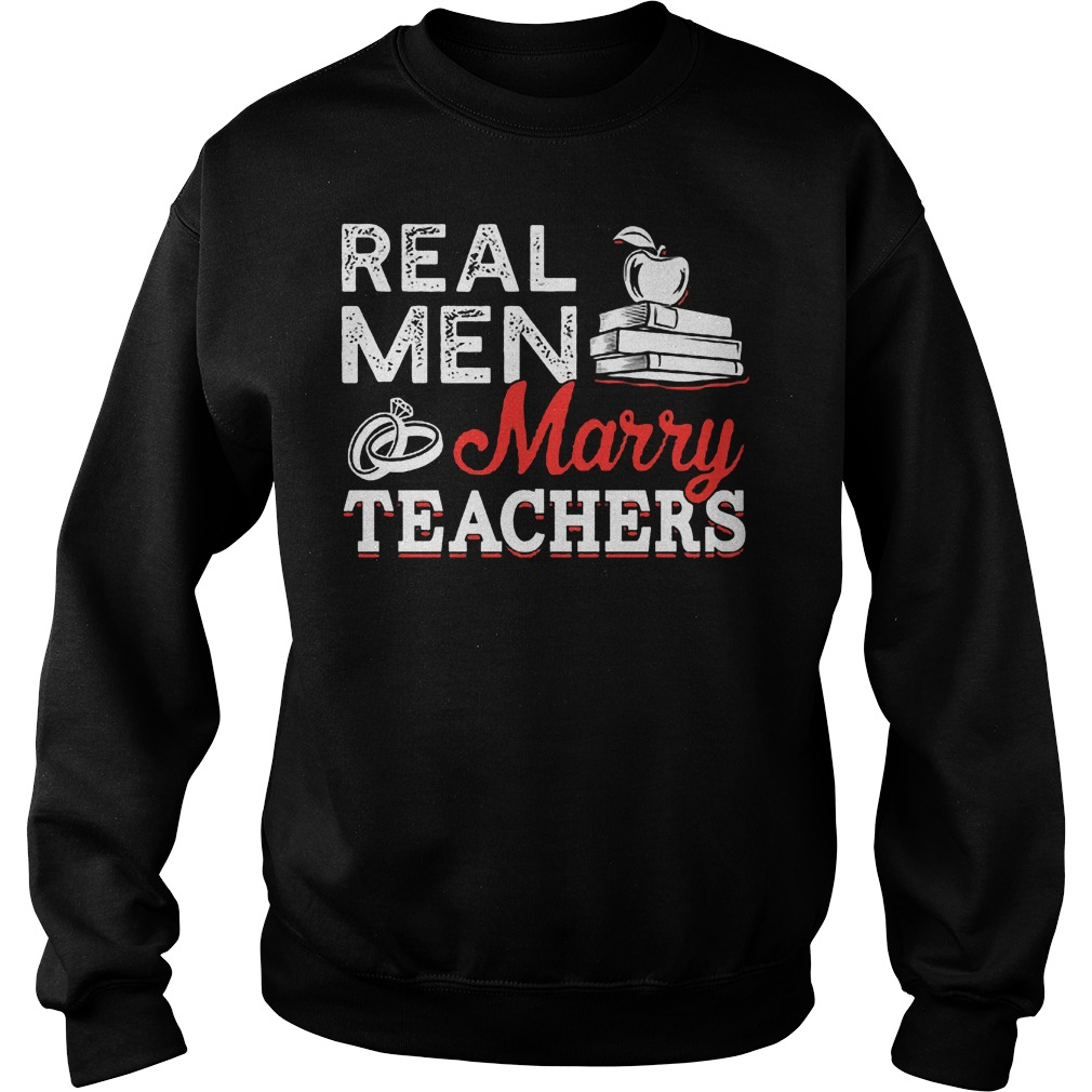 Best Price Real Men Marry Teacher Shirt Sweatshirt Unisex