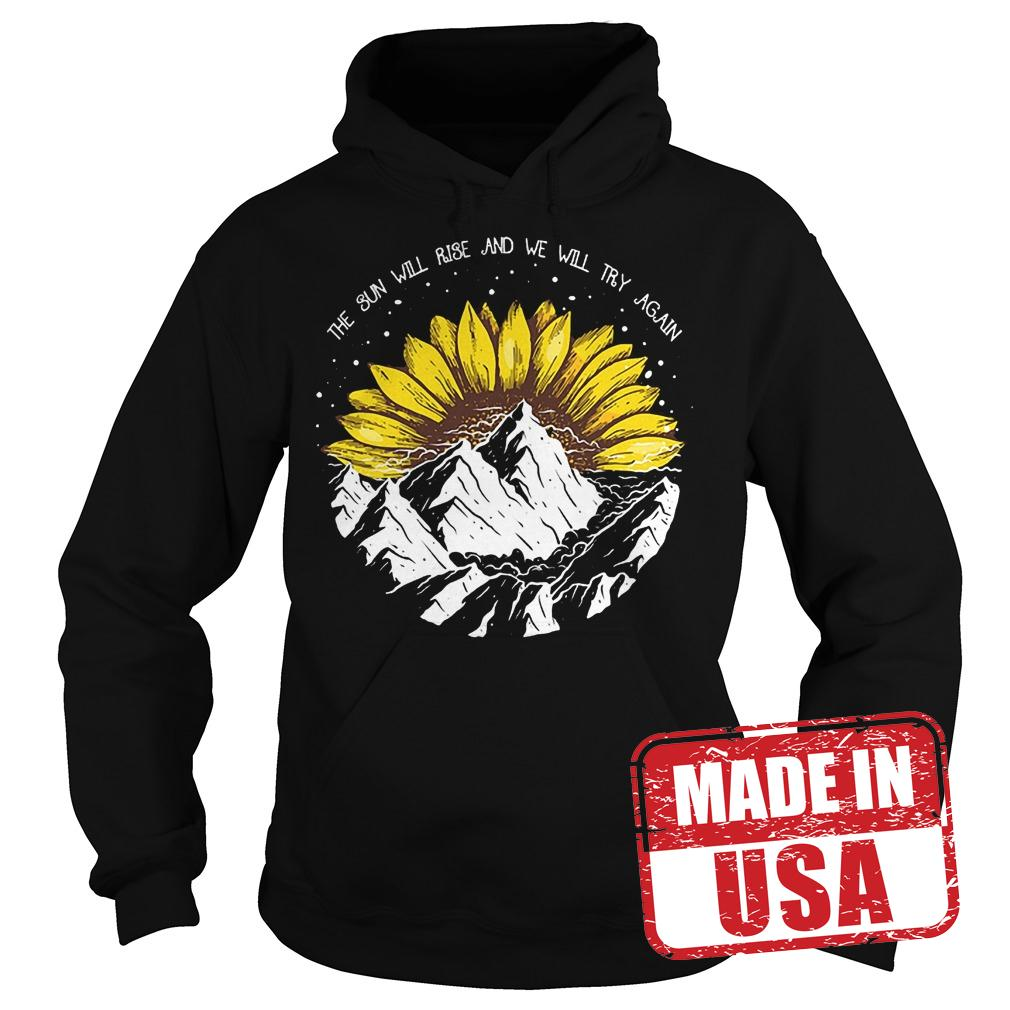 Best Price Sunflower the sun will rise and we will try again shirt Hoodie