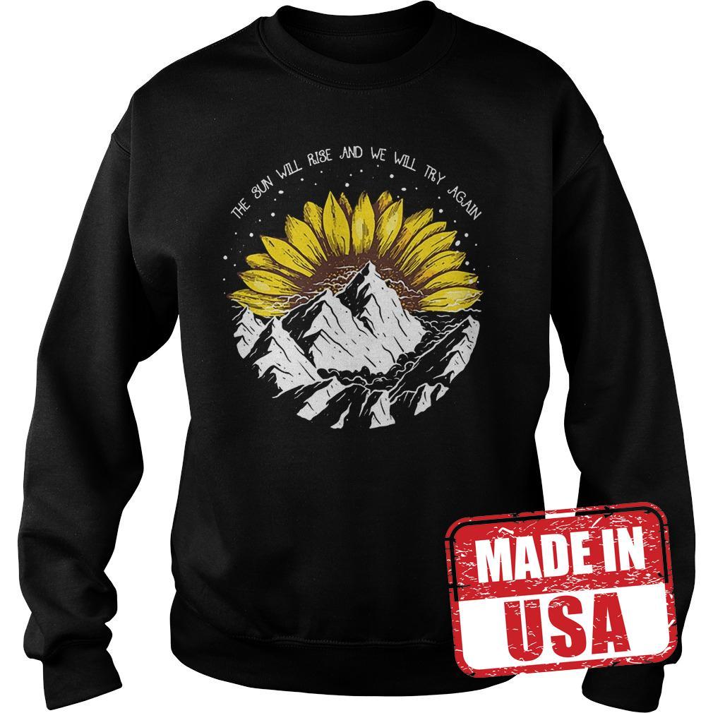 Best Price Sunflower the sun will rise and we will try again shirt Sweatshirt Unisex