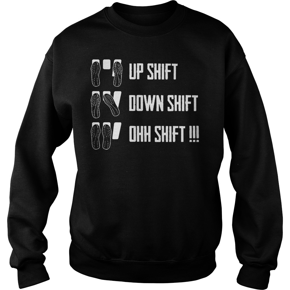 Best Price Up shift down shift oh shift shirt Sweatshirt Unisex