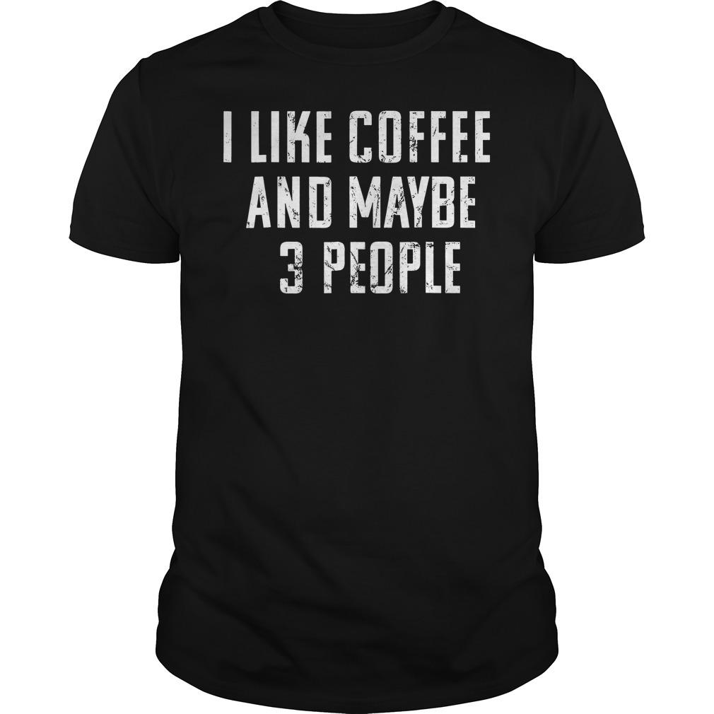 I like coffee and maybe 3 people Shirt