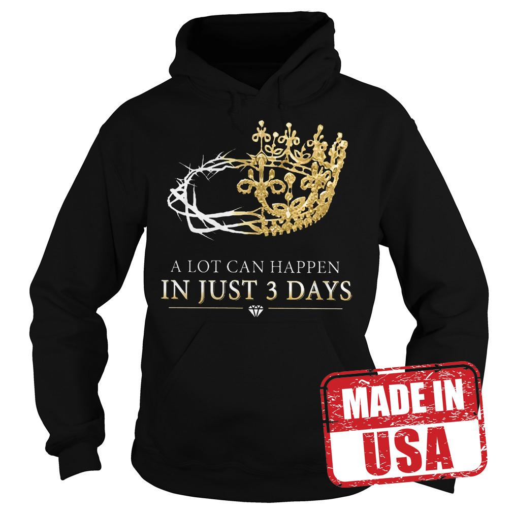 Official A Lot Can Happen In Just 3 Days Shirt Hoodie