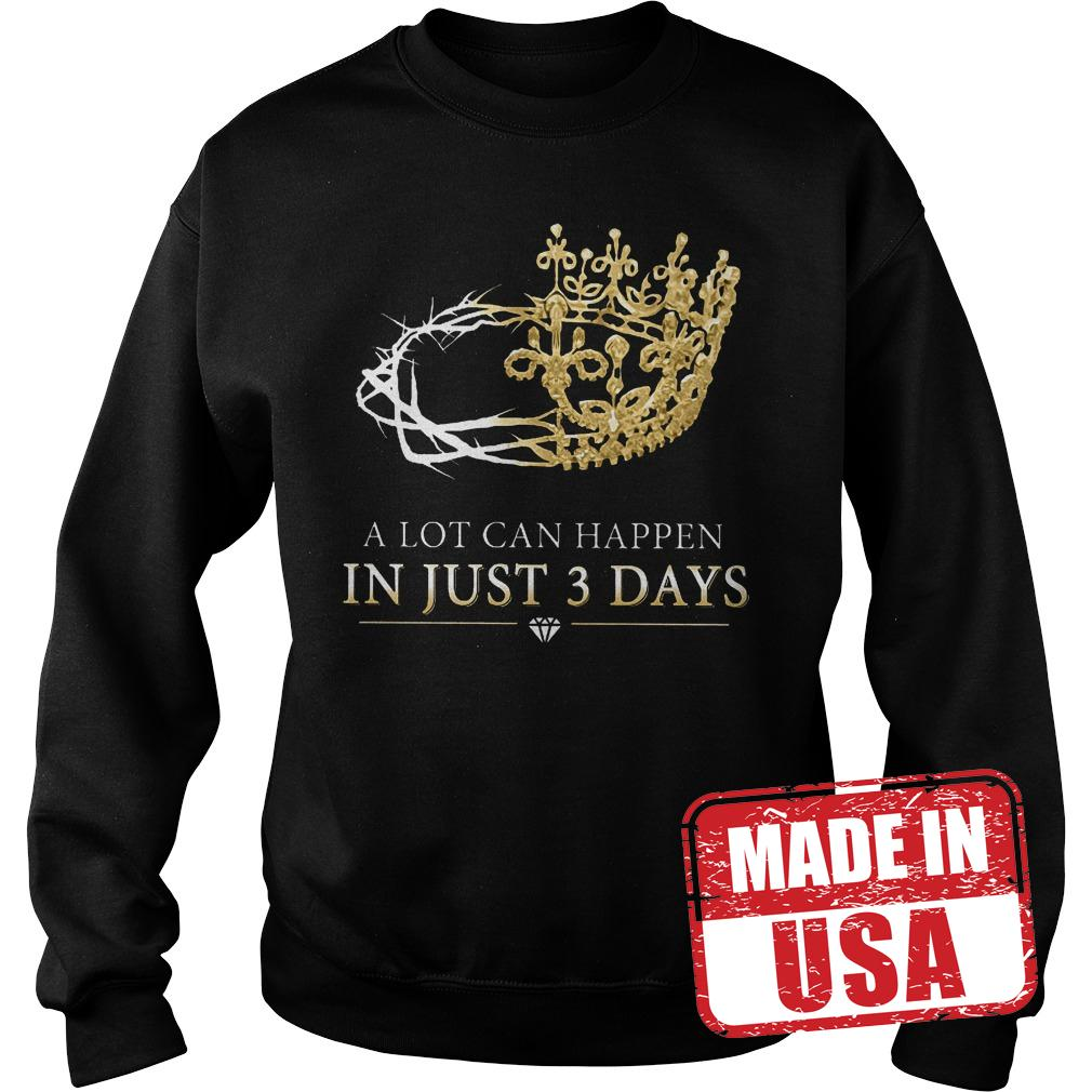 Official A Lot Can Happen In Just 3 Days Shirt Sweatshirt Unisex