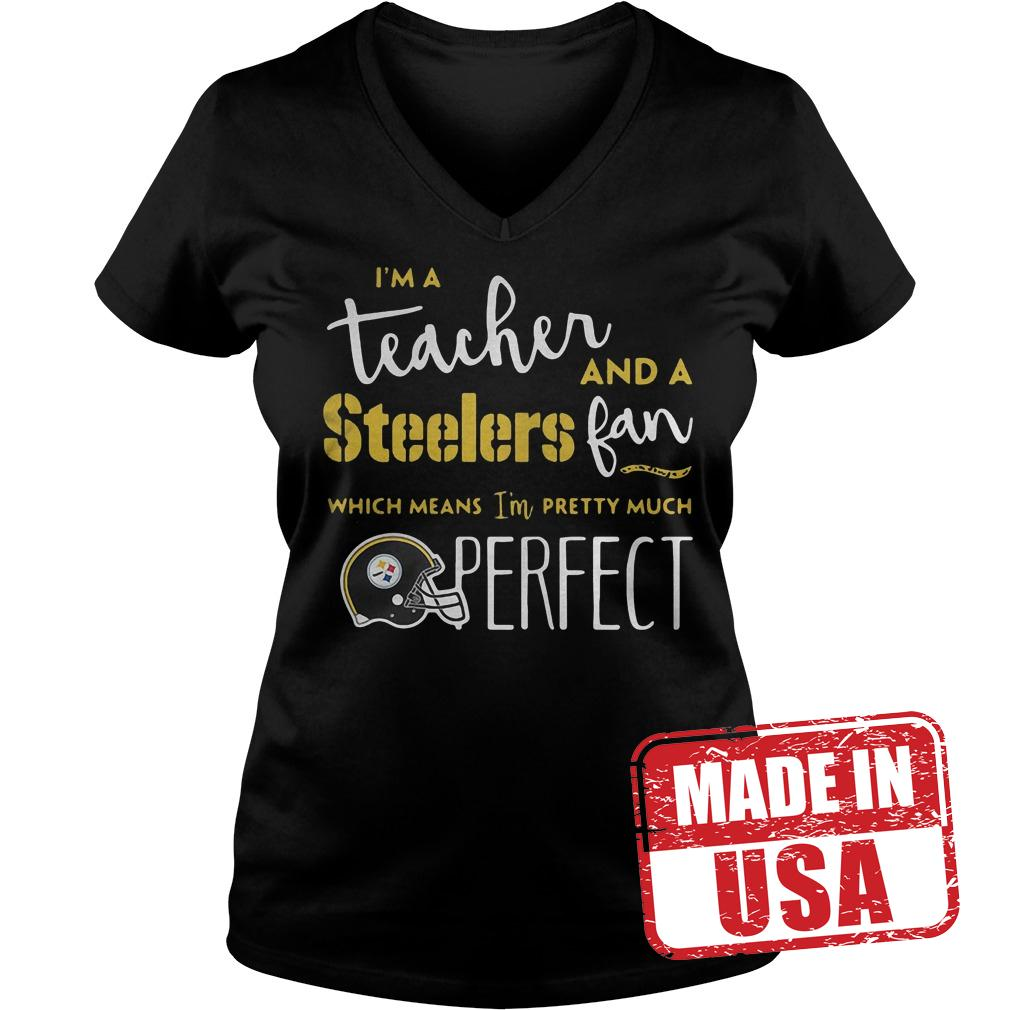 Official I'm a teacher and a Steelers fan which means I'm pretty much perfect shirt Ladies V-Neck