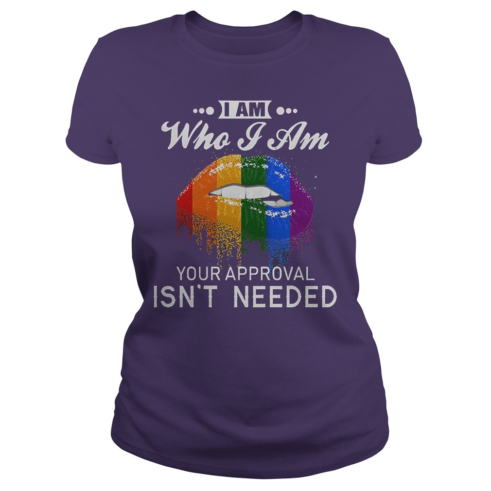 Official LGBT I Am Who I Am Your Approval Isn't Needed Shirt Classic Ladies Tee