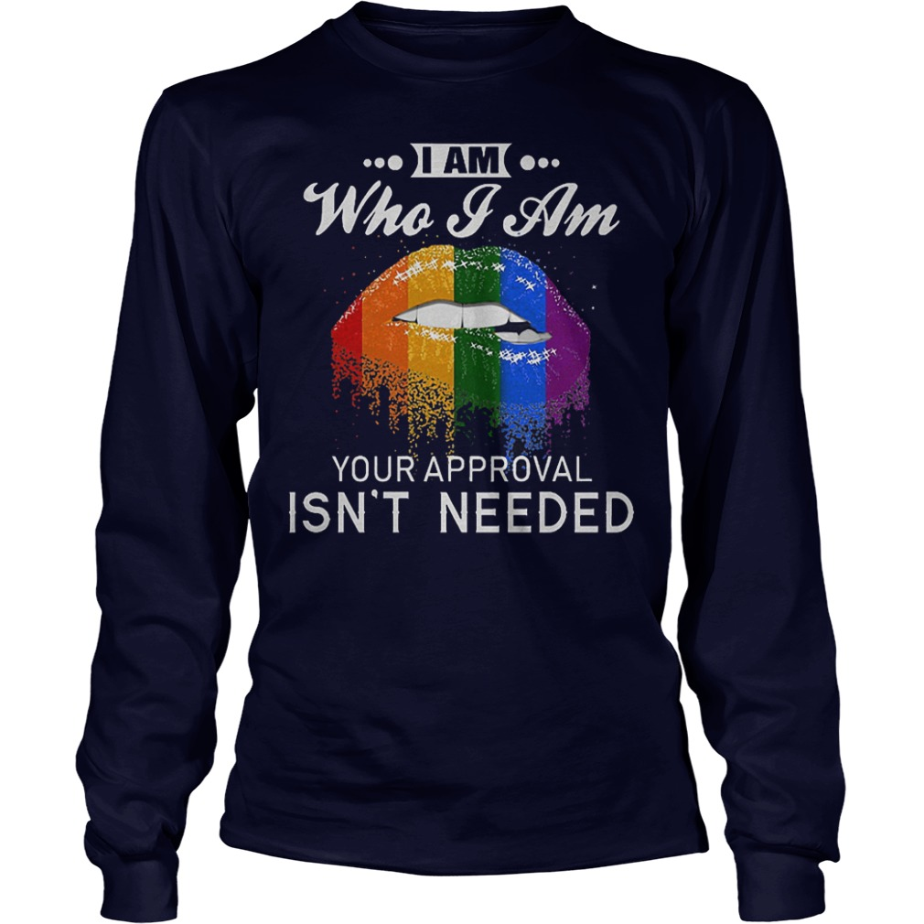 Official LGBT I Am Who I Am Your Approval Isn't Needed Shirt Longsleeve Tee Unisex