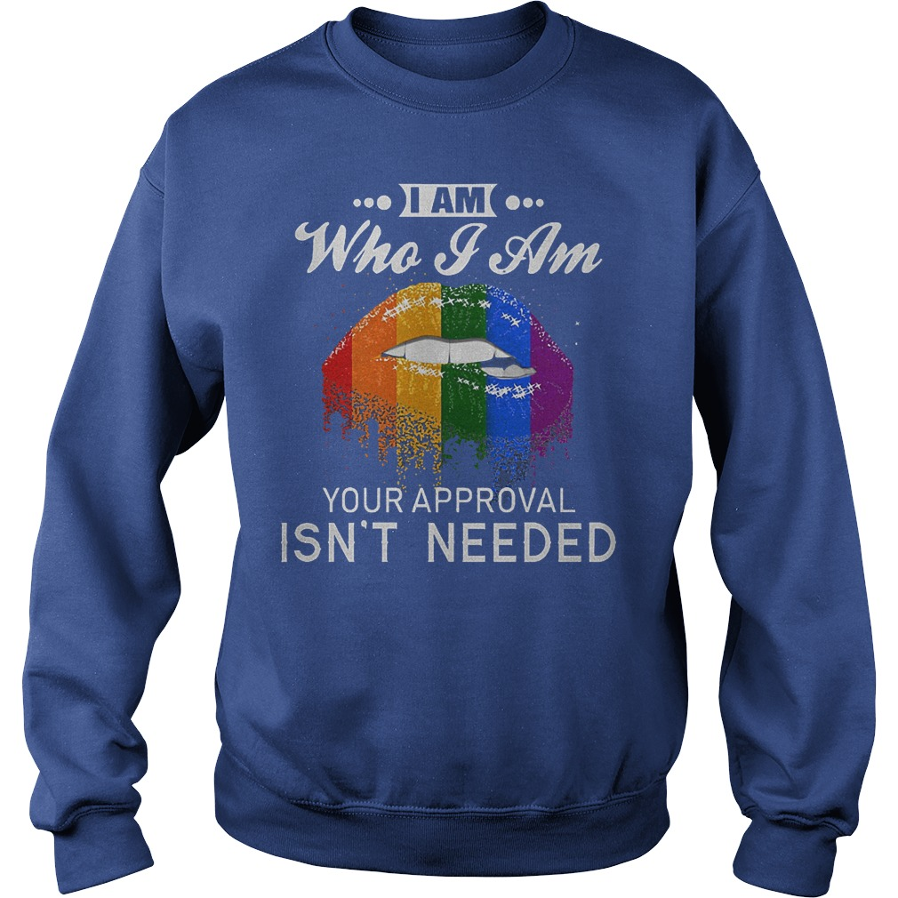 Official LGBT I Am Who I Am Your Approval Isn't Needed Shirt Sweatshirt Unisex
