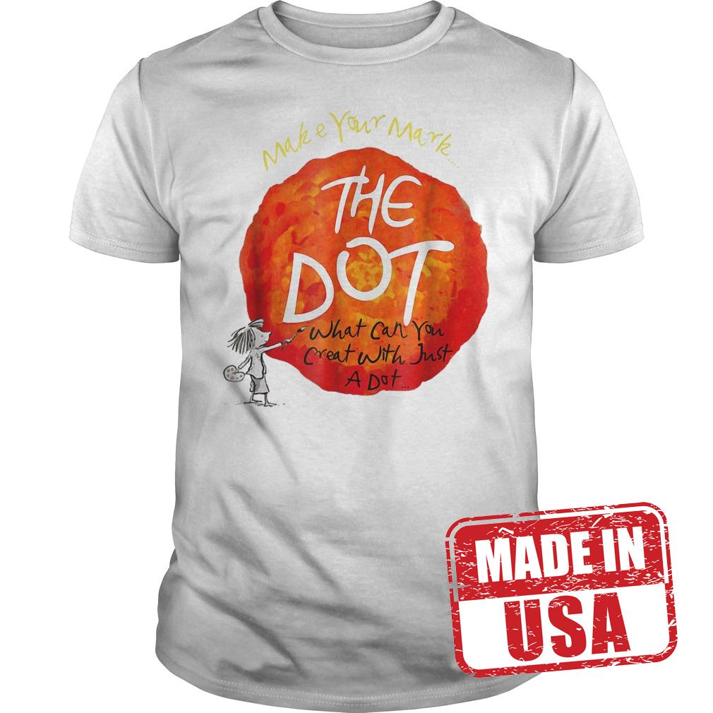 Official Make your mark the dot what can you crat with just a dot shirt