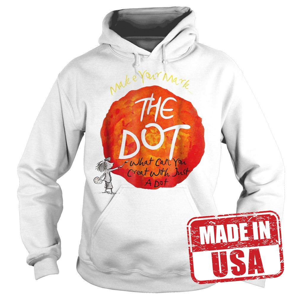Official Make your mark the dot what can you crat with just a dot shirt Hoodie