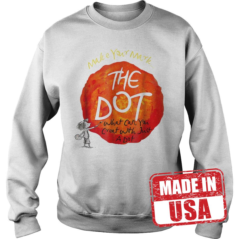 Official Make your mark the dot what can you crat with just a dot shirt Sweatshirt Unisex
