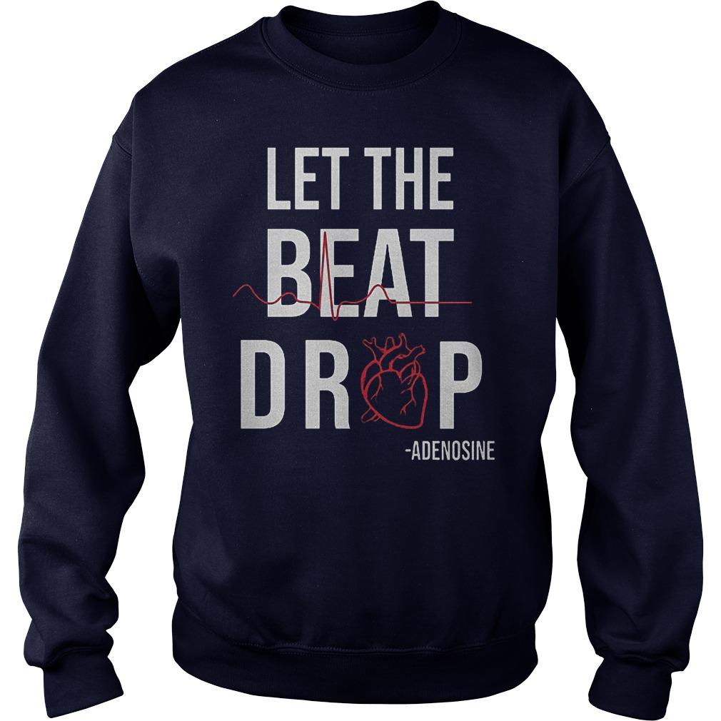 Original Heartbeat Let The Beat Drop Adenosine Shirt Sweatshirt Unisex