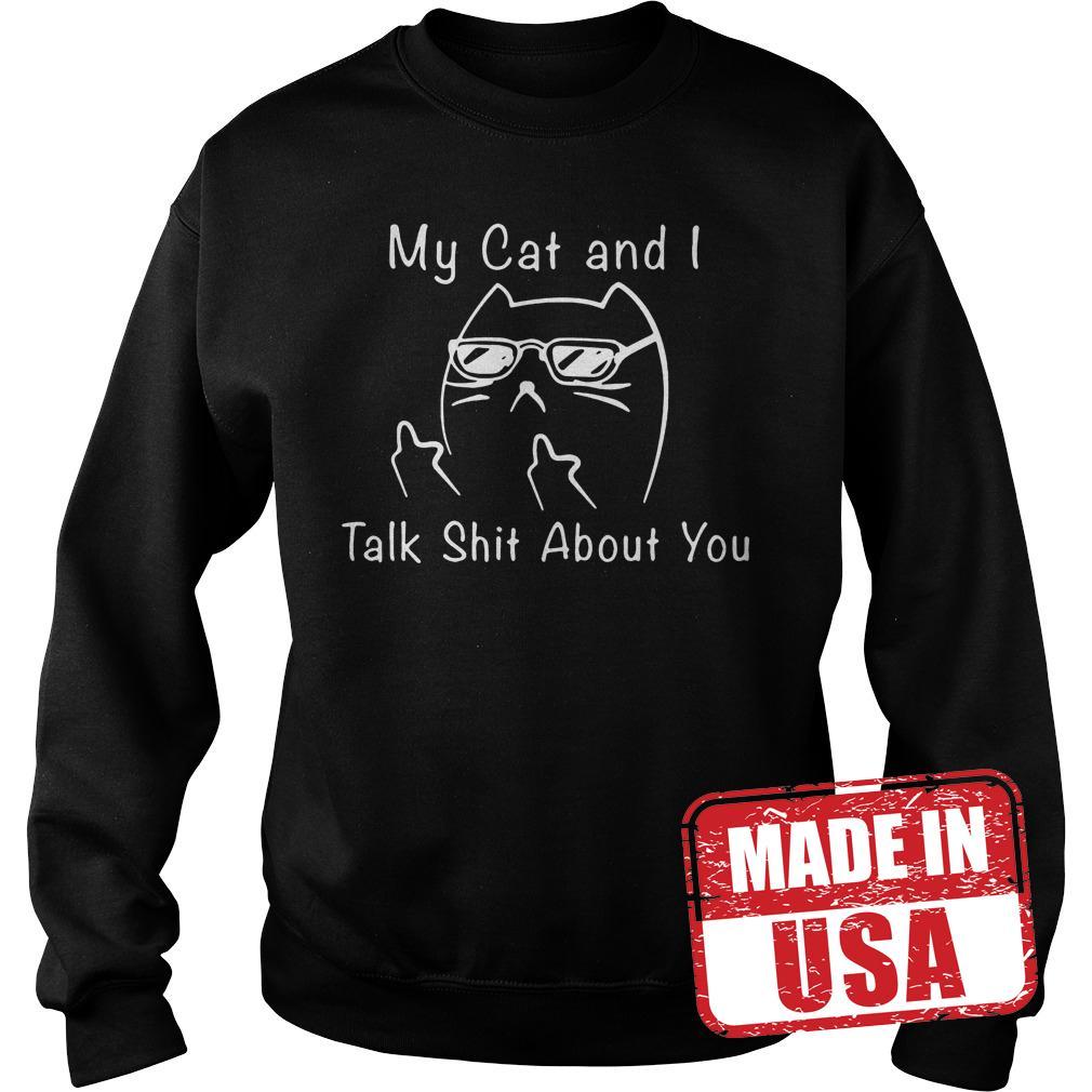Original My Cat I Talk Shit About You Shirt Sweatshirt Unisex