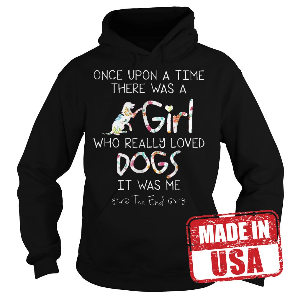 Original Once Upon A Time There Was A Girl Who Really Loved Dogs Shirt Hoodie