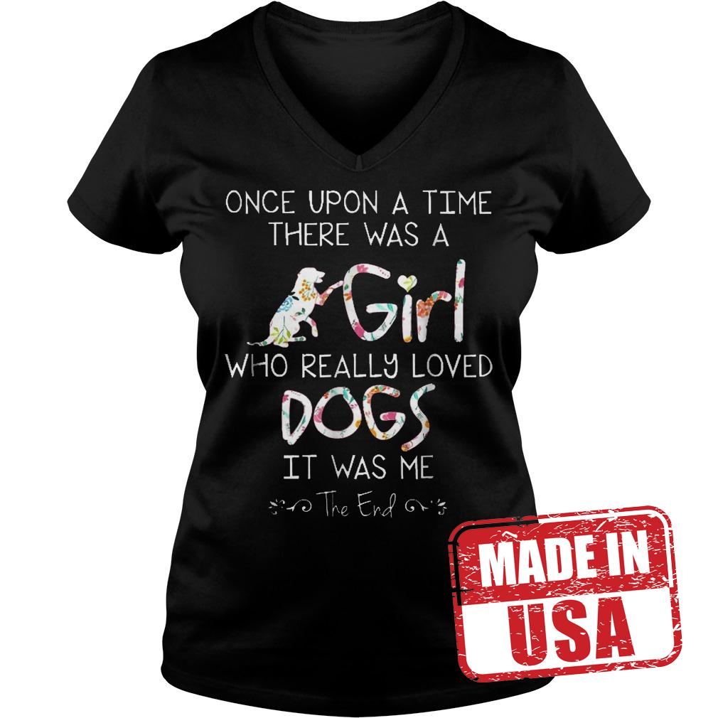 Original Once Upon A Time There Was A Girl Who Really Loved Dogs Shirt Ladies V-Neck