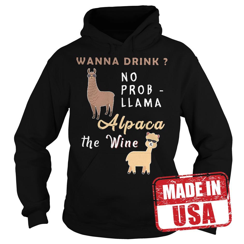 Original Wanna drink no probllama alpaca the wine Shirt Hoodie