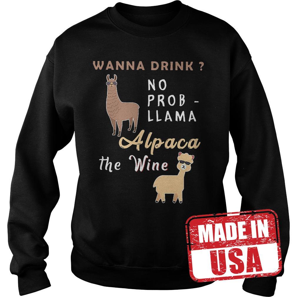 Original Wanna drink no probllama alpaca the wine Shirt Sweatshirt Unisex