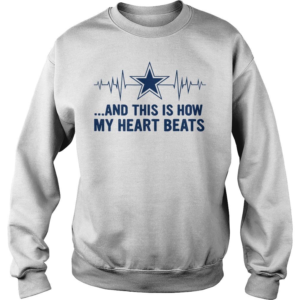 Premium Dallas Cowboy fan heart beats and this is how my heart beats shirt Sweatshirt Unisex