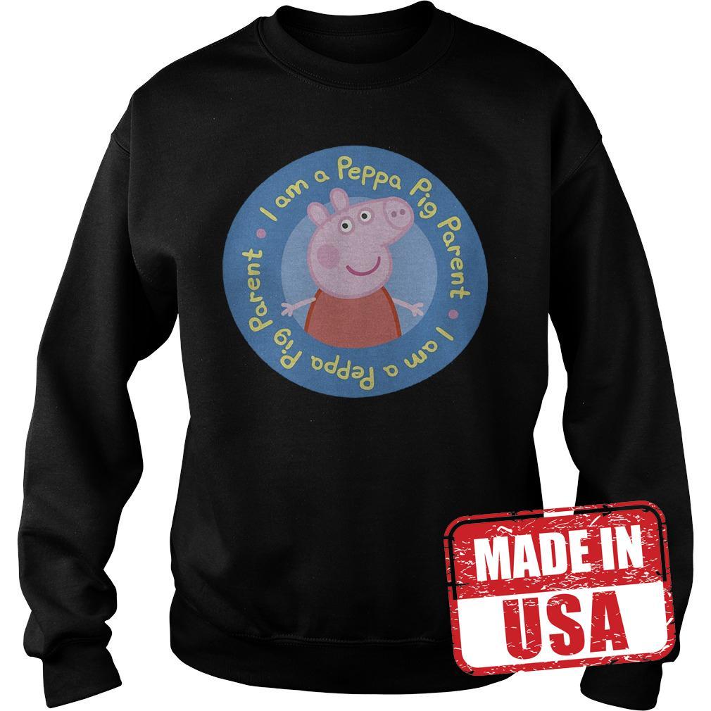 Premium I am a Peppa Pig parent shirt Sweatshirt Unisex