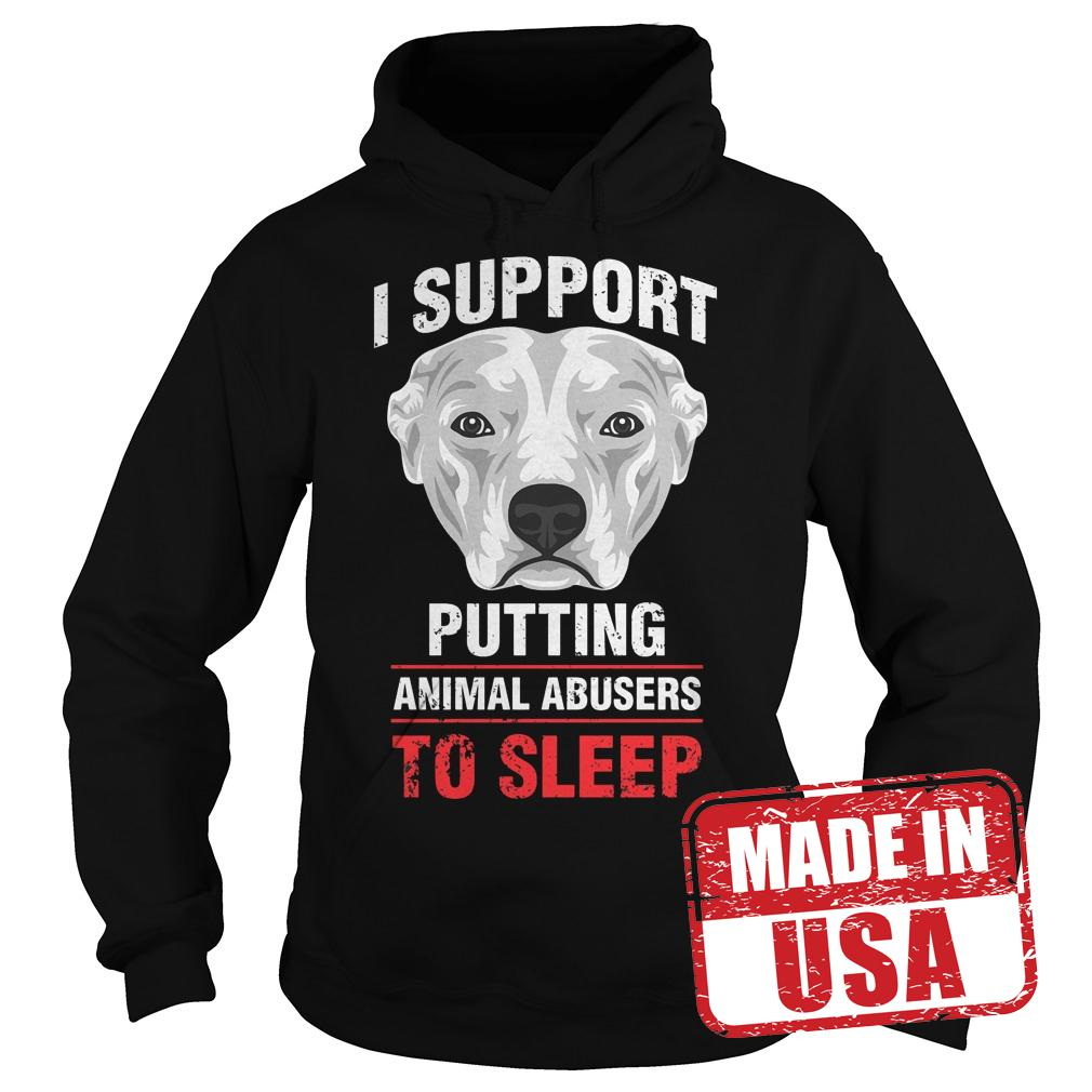 Premium Pit Bulls I support putting animal abusers to sleep shirt Hoodie
