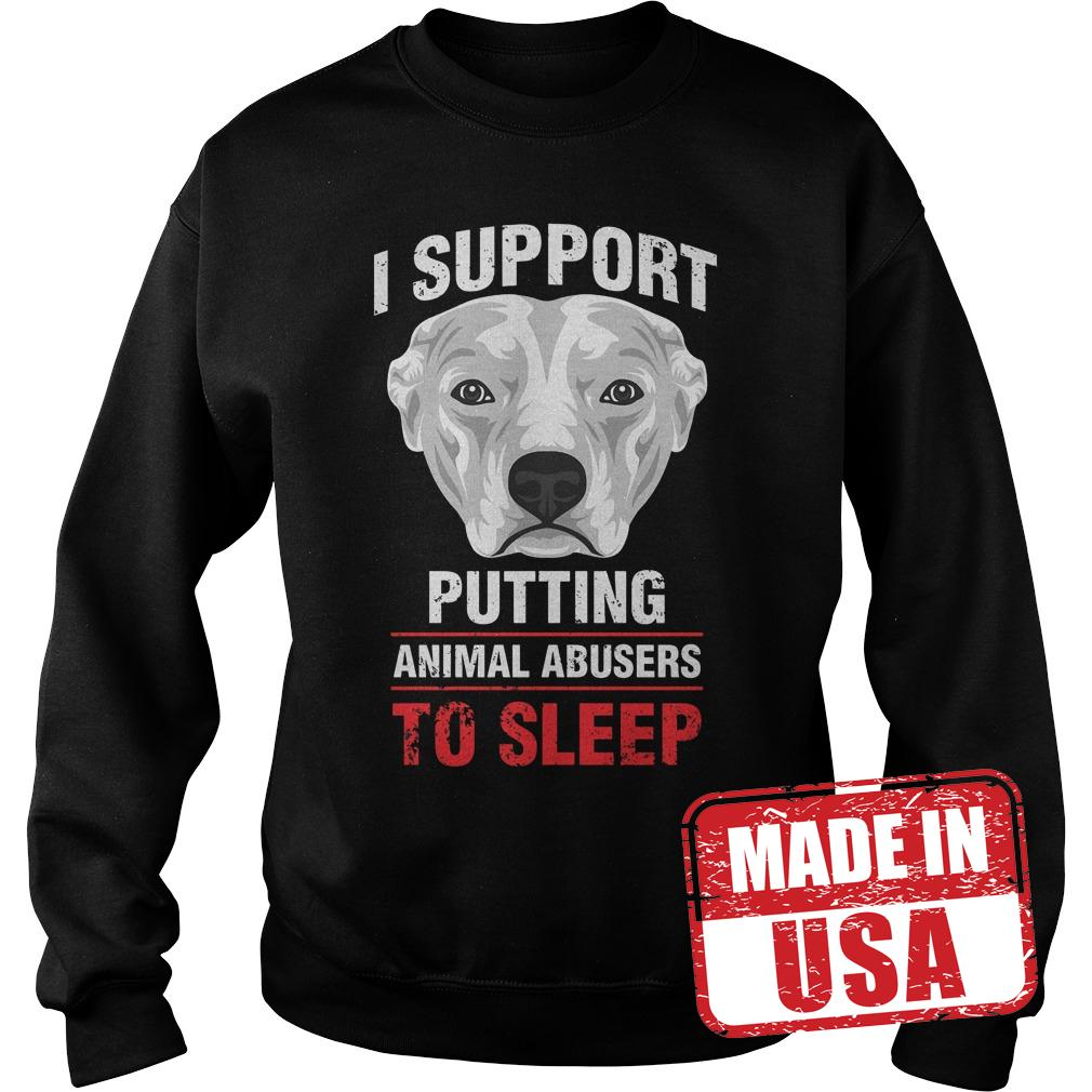 Premium Pit Bulls I support putting animal abusers to sleep shirt Sweatshirt Unisex