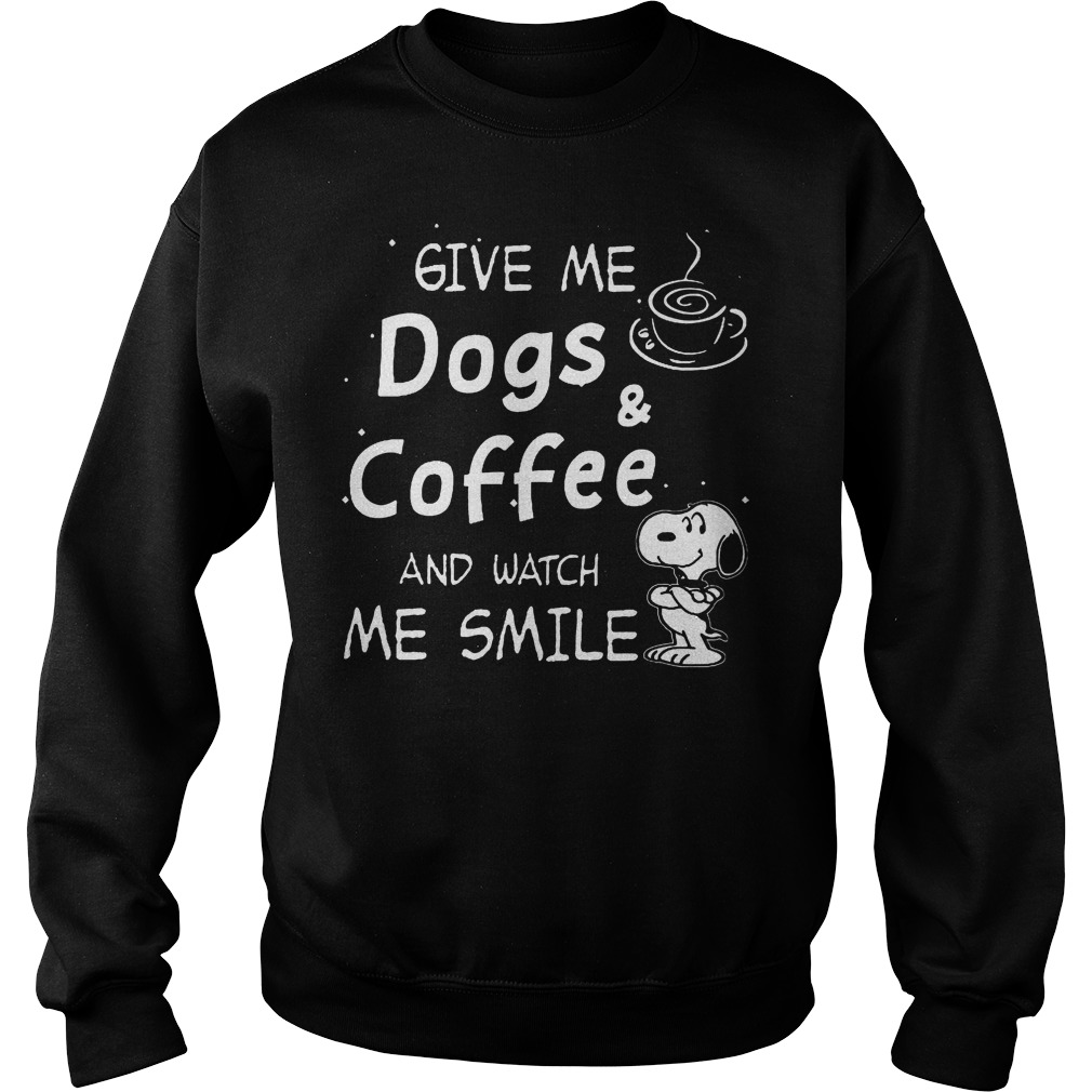 Premium Snoopy give me dogs & coffee and watch me smile shirt Sweatshirt Unisex