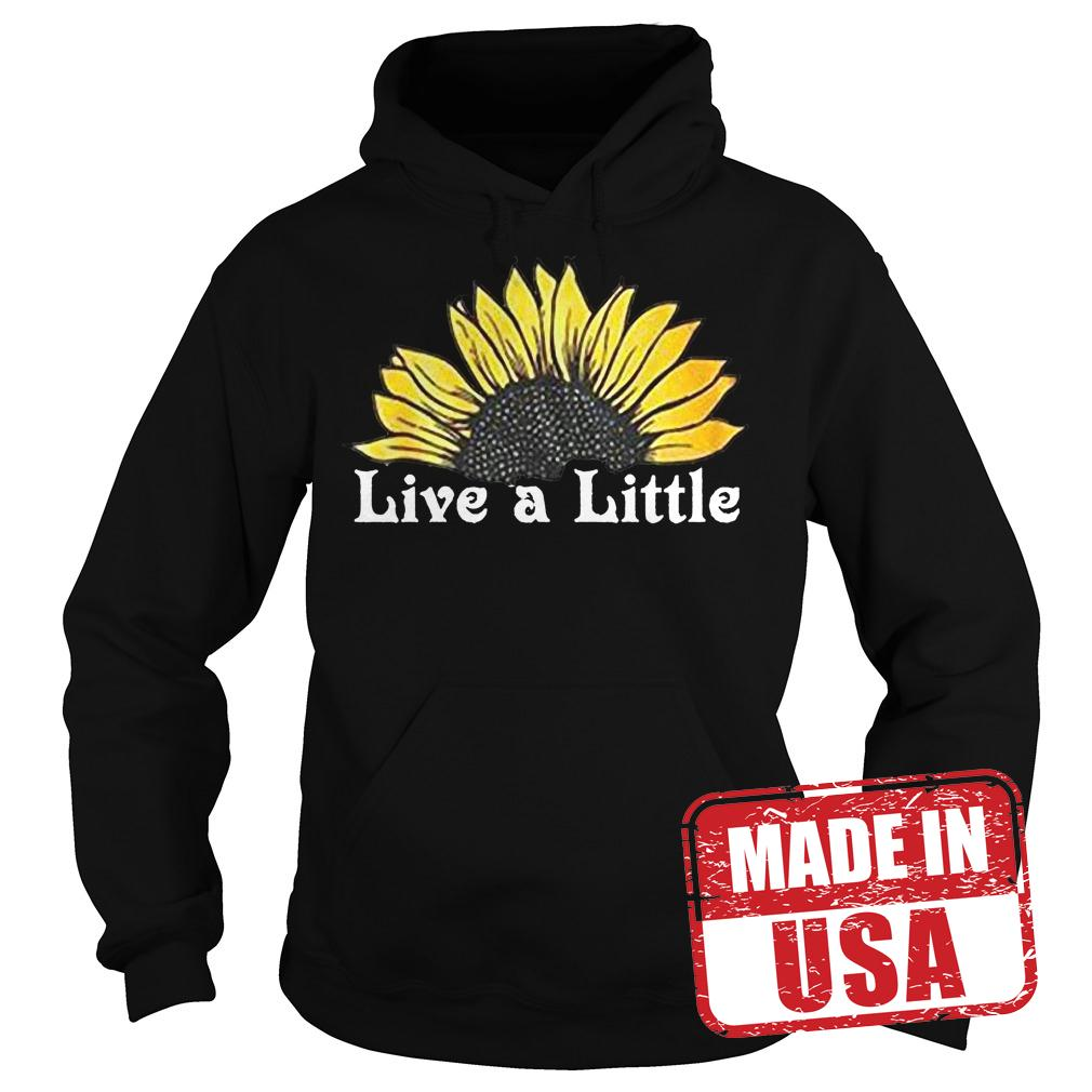 Premium Sunflower live a little shirt Hoodie