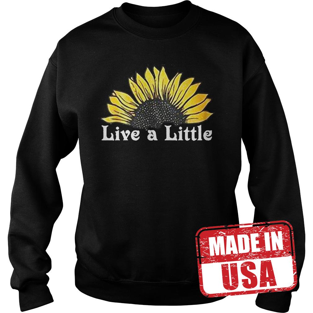 Premium Sunflower live a little shirt Sweatshirt Unisex