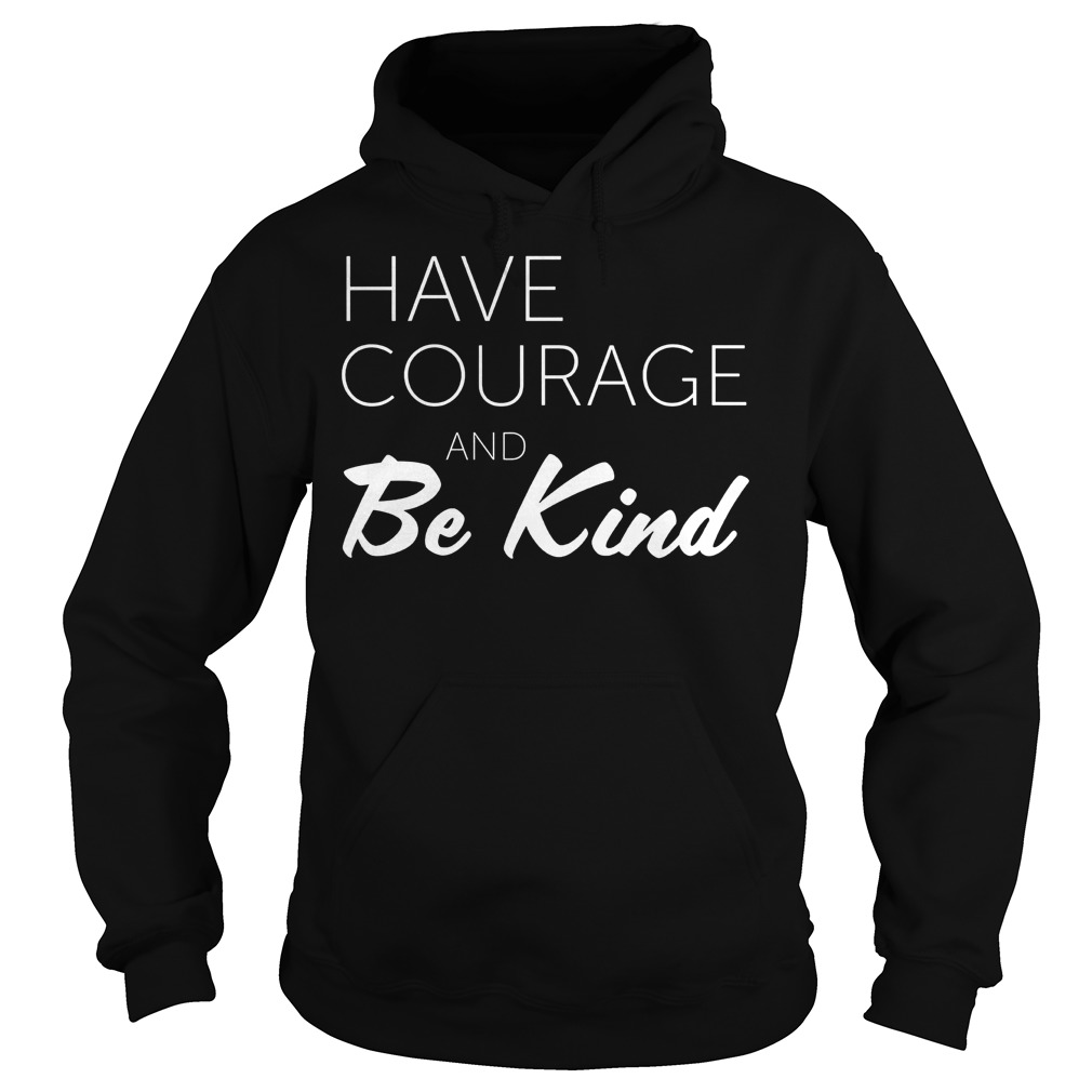 Premium Teacher Have Courage and Be Kind Shirt Hoodie