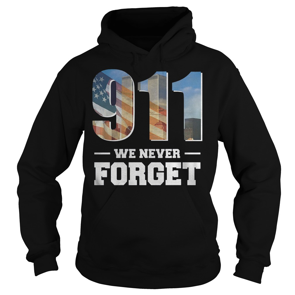 911 We Never Forget Shirt Hoodie