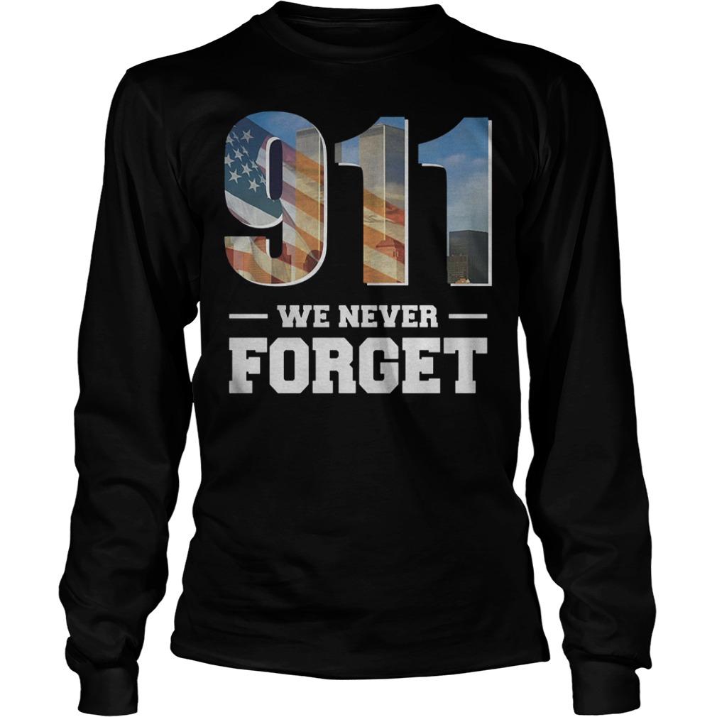 911 We Never Forget Shirt Longsleeve Tee Unisex