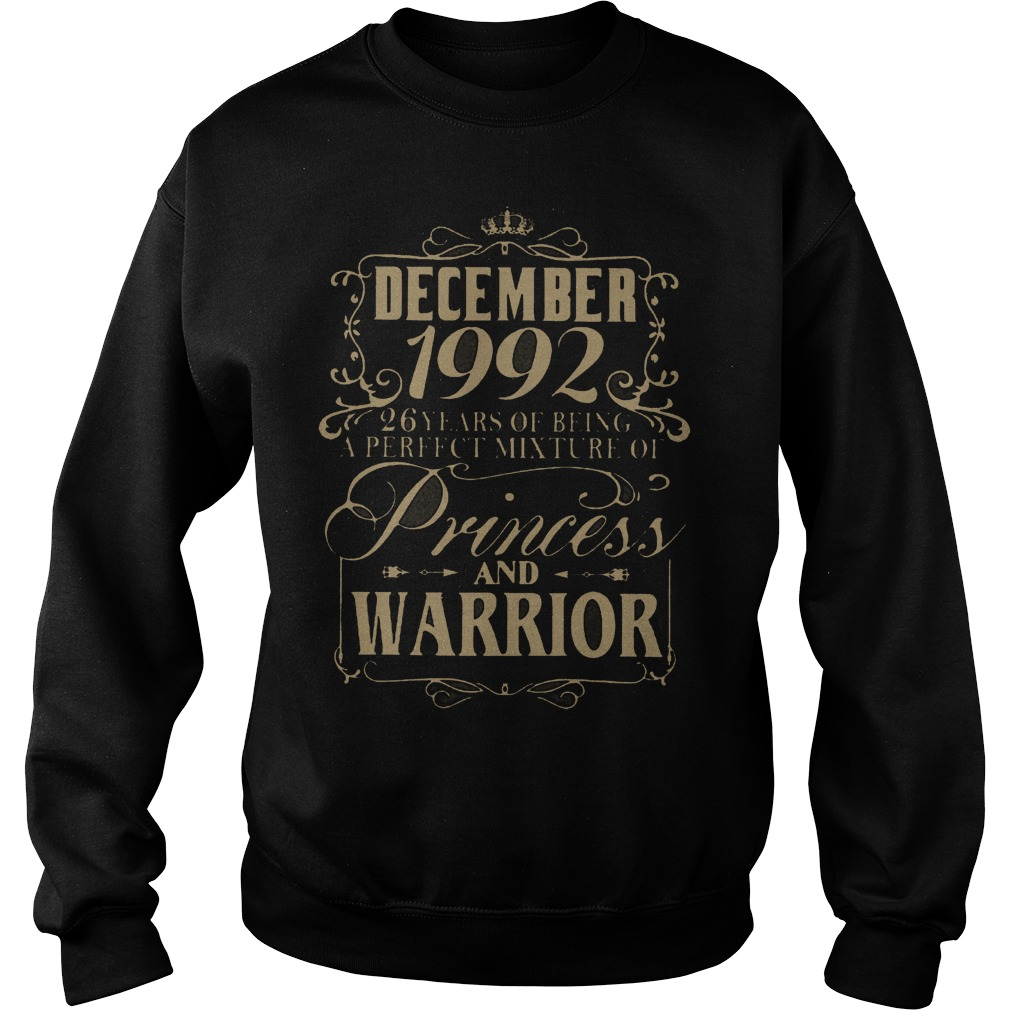 December 1992 26 years of being a perfect mixture of princess and warrior shirt Sweatshirt Unisex