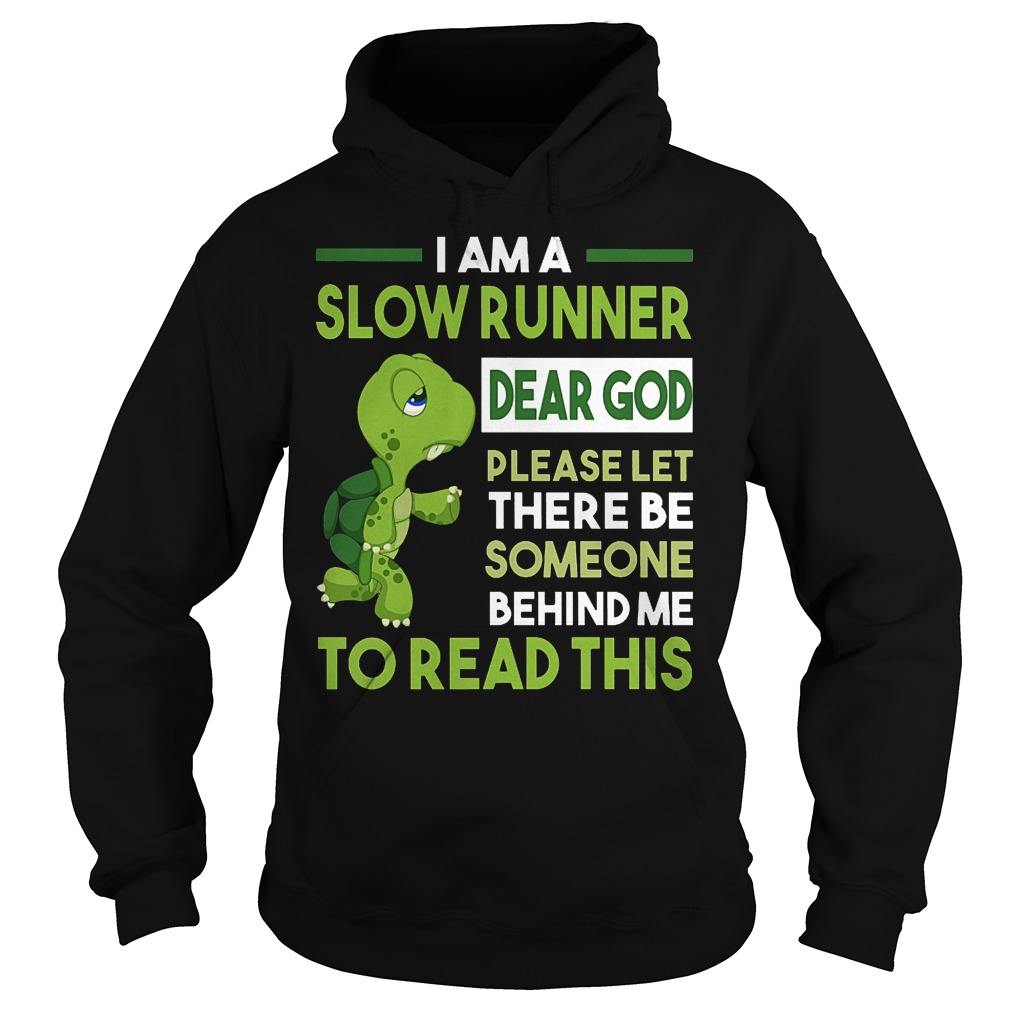 I am a slow runner dear god please left there be someone behind shirt Hoodie