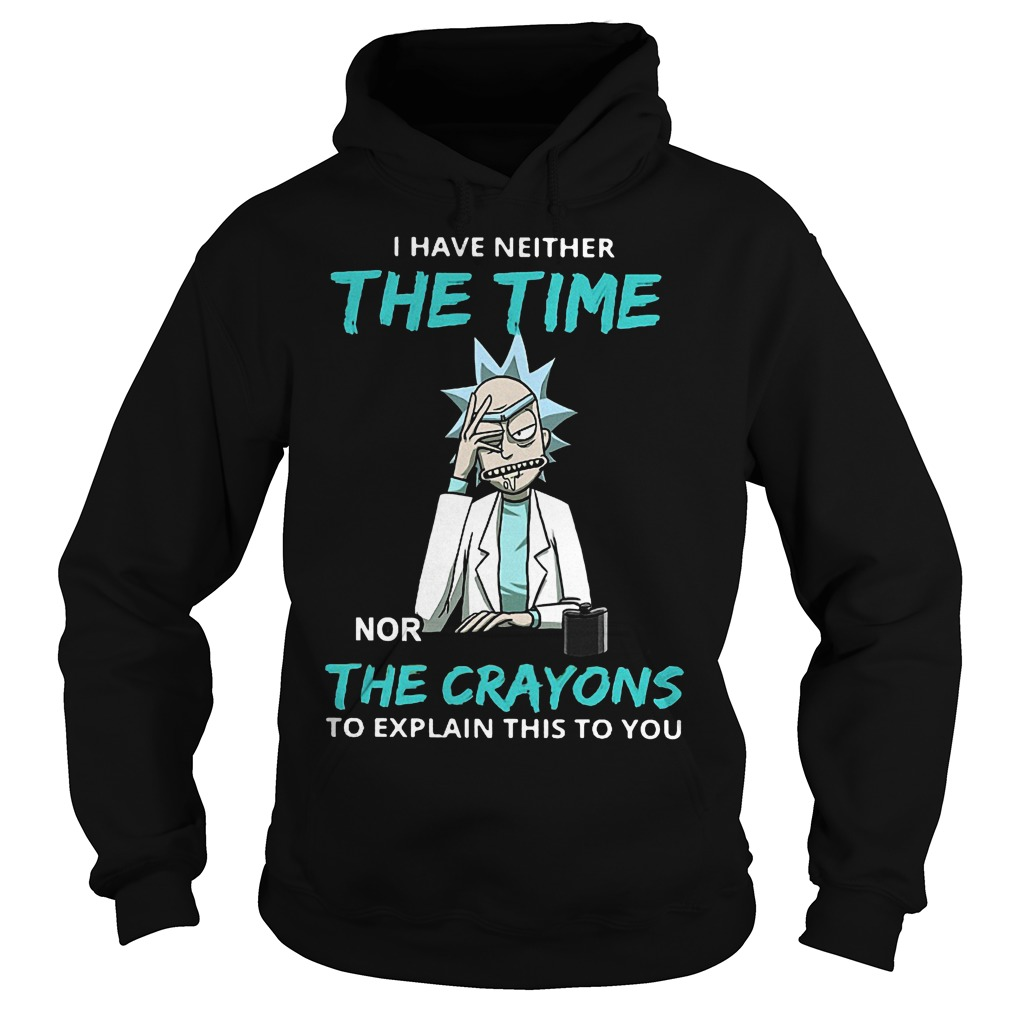 I have neither the time nor the crayons to explain this to you shirt Hoodie