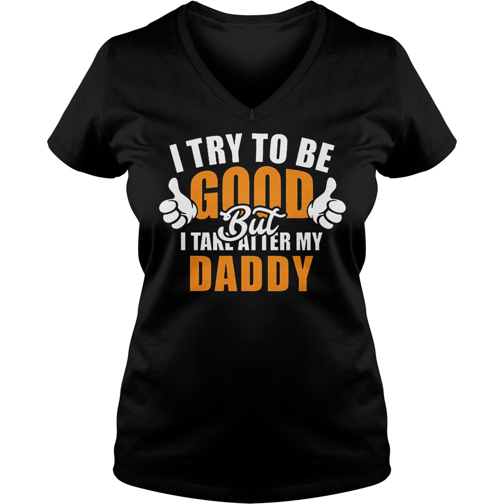 I try to be good but i take after my daddy shirt Ladies V-Neck