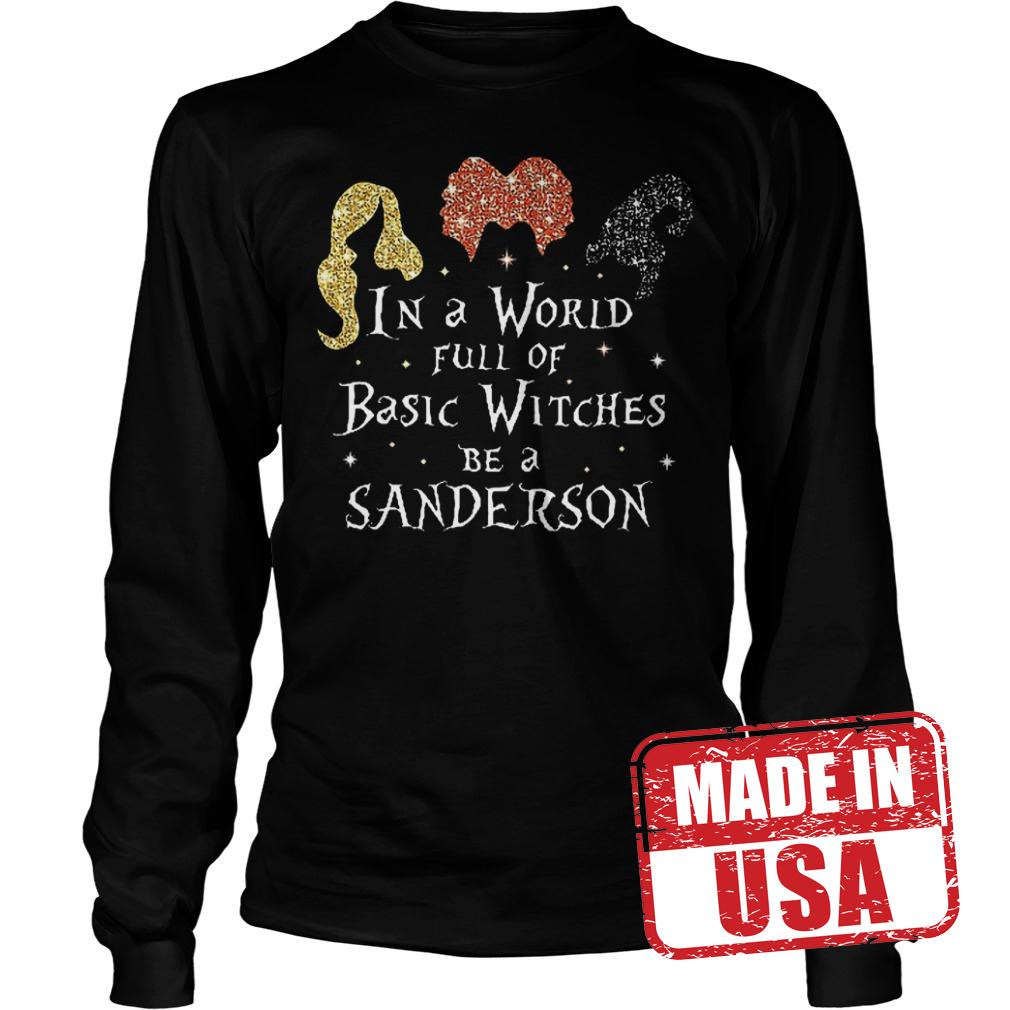 Nice Shirt Hocus Pocus in a world full of basic witches be a sanderson shirt Longsleeve Tee Unisex